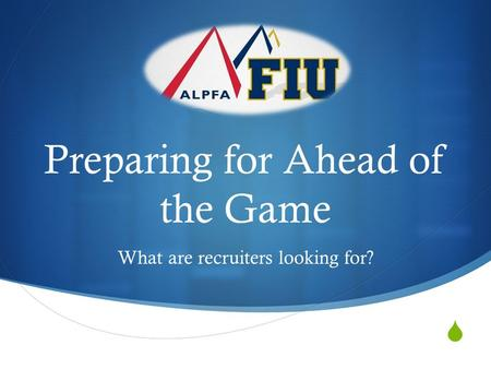  Preparing for Ahead of the Game What are recruiters looking for?