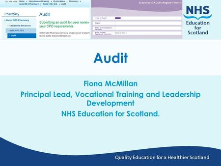Quality Education for a Healthier Scotland Audit Fiona McMillan Principal Lead, Vocational Training and Leadership Development NHS Education for Scotland.