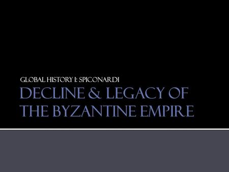 the slow decline of the byzantine empire From a sect of jews to a world dominating religion that defeated the roman empire,  the spread of christianity  the byzantine lifestyle.