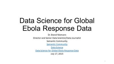 Data Science for Global Ebola Response Data Dr. Brand Niemann Director and Senior Data Scientist/Data Journalist Semantic Community Data Science Data Science.