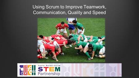 Using Scrum to Improve Teamwork, Communication, Quality and Speed