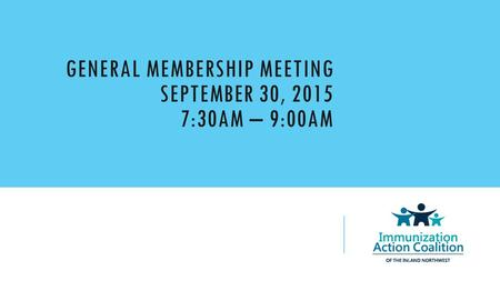 GENERAL MEMBERSHIP MEETING SEPTEMBER 30, 2015 7:30AM – 9:00AM.