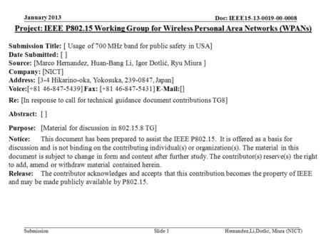 Doc: IEEE15-13-0019-00-0008 Submission January 2013 Hernandez,Li,Dotlić, Miura (NICT)Slide 1 Project: IEEE P802.15 Working Group for Wireless Personal.