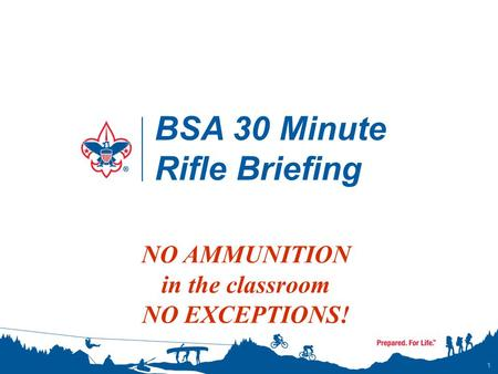 BSA 30 Minute Rifle Briefing 1 NO AMMUNITION in the classroom NO EXCEPTIONS!