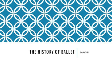 "THE HISTORY OF BALLET BY:HADLEY. WHERE IT ORIGINATED  Ballet began during the Renaissance around the year 1500 in Italy.  The word ""ballet"" and ""ball"""