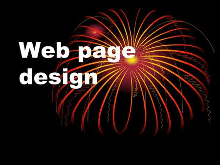 Web page design. Web Site Design Principles Design for the Medium What is meant by Hyper Media? Hypertext links.