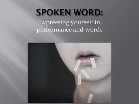 SPOKEN WORD: Expressing yourself in performance and words.