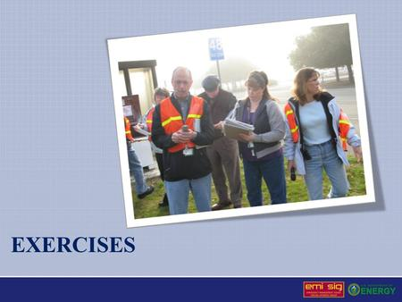 EXERCISES. Exercise Program Administration Includes Exercise program development, conduct, and coordination Building evacuation exercises conducted annually.