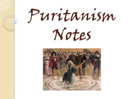 Puritanism Notes. PURITANISM A movement within the Church of England, Puritanism called for the church's further reformation in accord with what was believed.