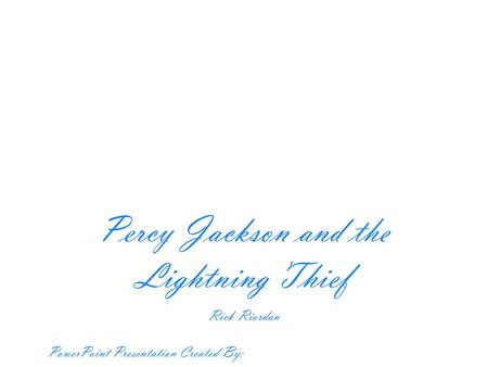 Rick Riordan PowerPoint Presentation Created By: Percy Jackson and the Lightning Thief.