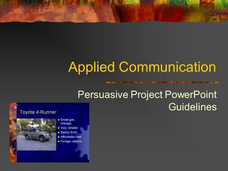 Applied Communication Persuasive Project PowerPoint Guidelines.