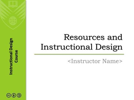 Instructional Design Course Resources and Instructional Design.