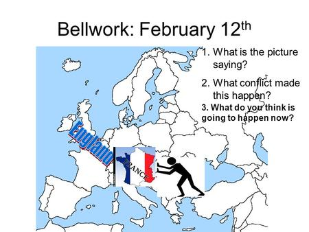 Bellwork: February 12 th 1.What is the picture saying? 2.What conflict made this happen? 3. What do you think is going to happen now?