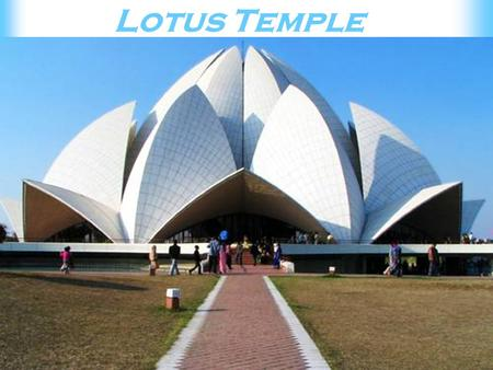 Lotus Temple. Bahai Temple or the Lotus Temple is an exquisite example of unison of the biggest religion of mankind- Humanity. All the roads of religion.