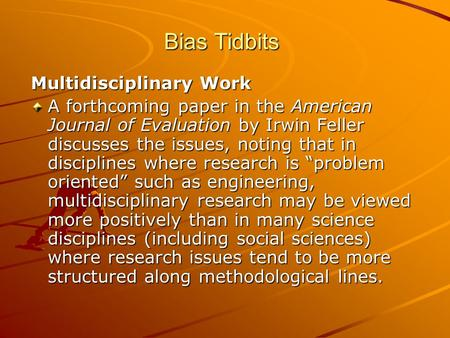 Bias Tidbits Multidisciplinary Work A forthcoming paper in the American Journal of Evaluation by Irwin Feller discusses the issues, noting that in disciplines.