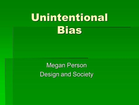 Unintentional Bias Megan Person Design and Society.