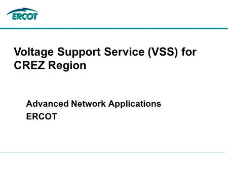 Voltage Support Service (VSS) for CREZ Region Advanced Network Applications ERCOT.