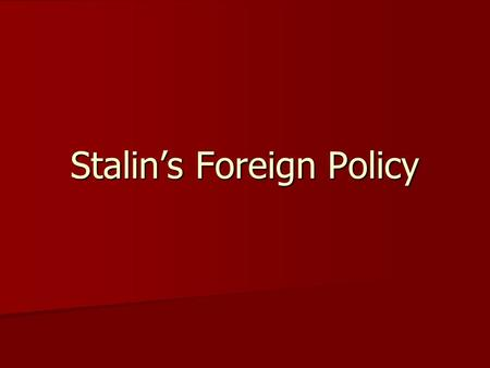 Stalin's Foreign Policy. Stalin's FP Peaceful Co-existence Peaceful Co-existence Attitude to Chinese Communists Attitude to Chinese Communists Response.