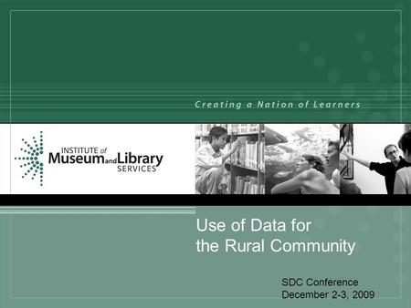 Use of Data for the Rural Community SDC Conference December 2-3, 2009.