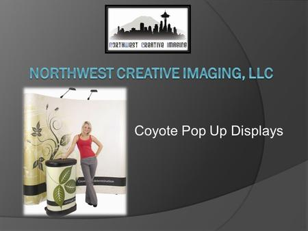 Coyote Pop Up Displays. Coyote Facts  Manufactured in China with US oversight in a US controlled facility  Printing in the US  Lifetime Warranty on.