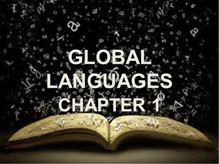 GLOBAL LANGUAGES CHAPTER 1. WHAT IS A GLOBAL LANGUAGE? There is no official definition of global or world language, but it essentially refers to a.