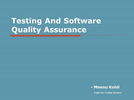 Testing And Software Quality Assurance - Meenu Kohli Eagle Eye Testing Services.