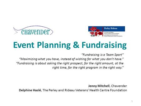"Event Planning & Fundraising 1 ""Fundraising is a Team Sport"" ""Maximizing what you have, instead of wishing for what you don't have."" ""Fundraising is about."