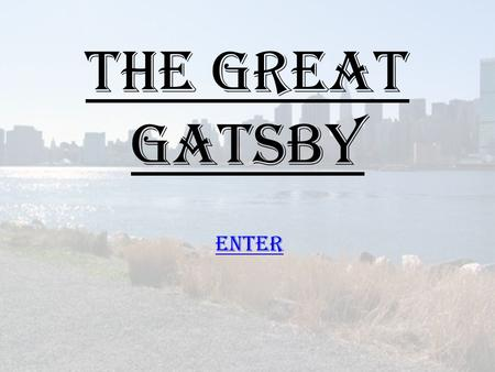The Great Gatsby Enter. Overview Characters Practice Quiz/Assessment The Great Gatsby and Literary terms Ms. Skiba's 11 th grade English class! March.