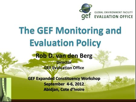 The GEF Monitoring and Evaluation Policy. 2  Result-Based Management (RBM) - setting goals and objectives, monitoring, learning and decision making 