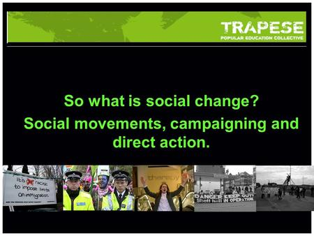 School of something FACULTY OF OTHER So what is social change? Social movements, campaigning and direct action.