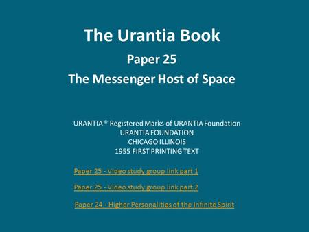 The Urantia Book Paper 25 The Messenger Host of Space Paper 24 - Higher Personalities of the Infinite Spirit Paper 25 - Video study group link part 1 Paper.