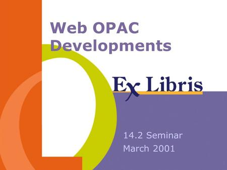 Web OPAC Developments 14.2 Seminar March 2001. 14.2 Seminar 2 WEB OPAC: Major Changes 1.Apache 2.UTF-8 environment 3.Profile sensitive user environment.