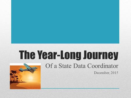 The Year-Long Journey Of a State Data Coordinator December, 2015.