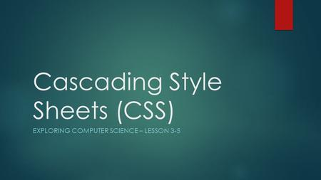Cascading Style Sheets (CSS) EXPLORING COMPUTER SCIENCE – LESSON 3-5.
