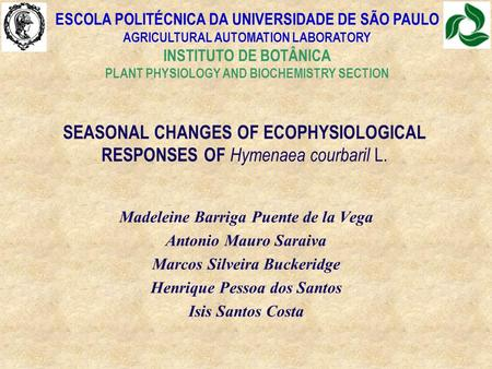 ESCOLA POLITÉCNICA DA UNIVERSIDADE DE SÃO PAULO AGRICULTURAL AUTOMATION LABORATORY INSTITUTO DE BOTÂNICA PLANT PHYSIOLOGY AND BIOCHEMISTRY SECTION SEASONAL.