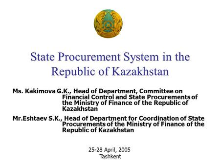 State Procurement System in the Republic of Kazakhstan Ms. Kakimova G.K., Head of Department, Committee on Financial Control and State Procurements of.