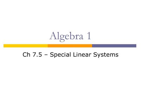 Algebra 1 Ch 7.5 – Special Linear Systems. Objective  I can identify linear systems with one solution, no solution or many solutions.  I can model/show.