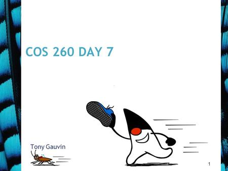 1 COS 260 DAY 7 Tony Gauvin. 2 Agenda Questions? 3 rd Mini quiz next class (September 28) –Chap 3 concepts Assignment 1 Corrected Assignment 2 posted.