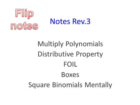 Notes Rev.3 Multiply Polynomials Distributive Property FOIL Boxes Square Binomials Mentally.