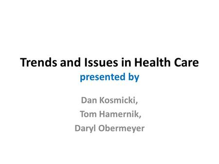 Trends and Issues in Health Care presented by Dan Kosmicki, Tom Hamernik, Daryl Obermeyer.