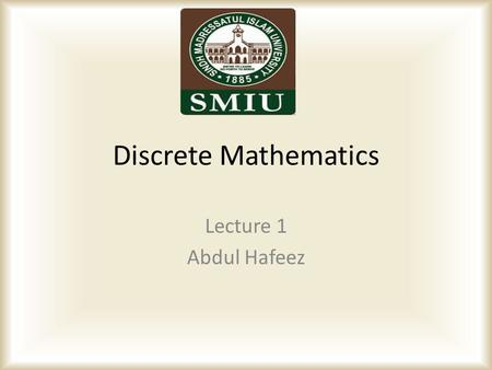 Discrete Mathematics Lecture 1 Abdul Hafeez <strong>About</strong> Me PhD – Hamdard University (Research Candidate) MS Software Engineering – Hamdard University 2 nd.
