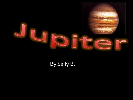 By Sally B. Table of Contents 1. Title 2. Table of Contents 3. What do scientists think the surface is like on Jupiter./Jupiter is the atmosphere like.