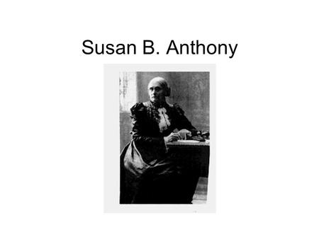 Susan B. Anthony. property something that is owned.