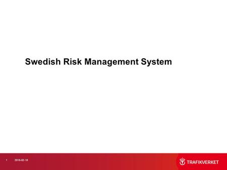 12016-02-18 Swedish Risk Management System. 22016-02-18 Internal management and control Aiming to Transport Administration with reasonable certainty to.