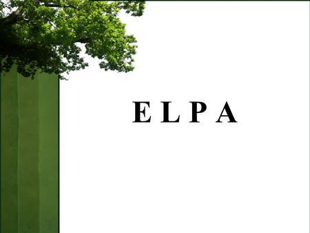 E L P A. ELPA Understand the definition and purpose of the English Language Proficiency Assessment Administer ELPA appropriately Objectives.