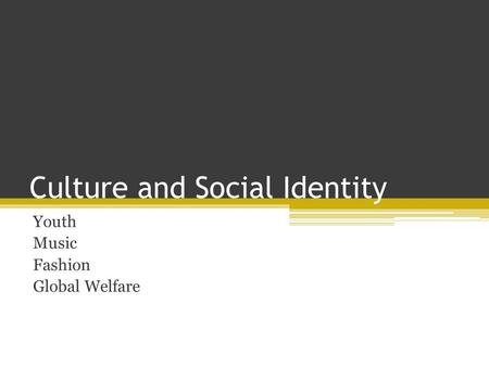 Culture and Social Identity Youth Music Fashion Global Welfare.