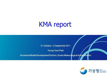 31 October – 2 September 2011 Young-Youn Park Numerical Model Development Division, Korea Meteorological Administration KMA report.