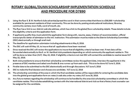 ROTARY GLOBAL/DUNN SCHOLARSHIP IMPLEMENTATION SCHEDULE AND PROCEDURE FOR D7890 1.Using the flyer E. & W. Hartford clubs advertise/spread the word in their.