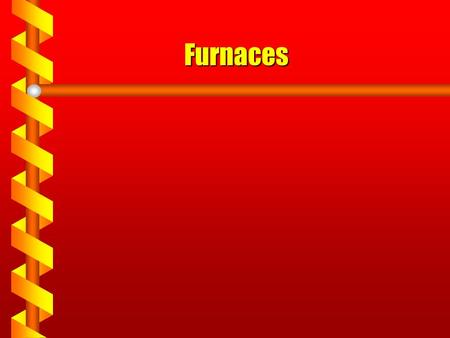 Furnaces Today's Agenda Function of a furnace Furnace operation Fuel Furnace parts Furnace drafts Furnace designs.