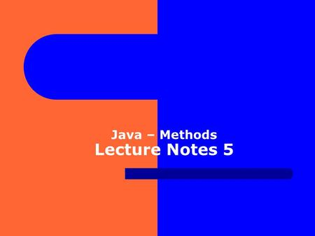 Java – Methods Lecture Notes 5. Methods All objects, including software objects, have state and behavior. example, a student as an object has name, address,
